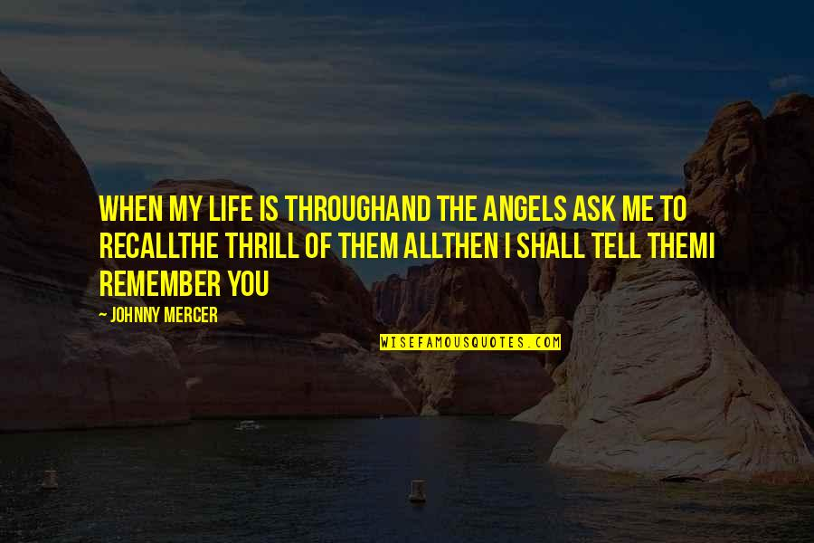 Recallthe Quotes By Johnny Mercer: When my life is throughAnd the angels ask