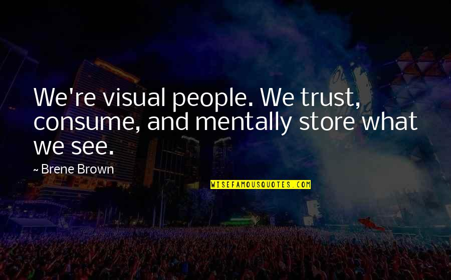 Recedes Quotes By Brene Brown: We're visual people. We trust, consume, and mentally