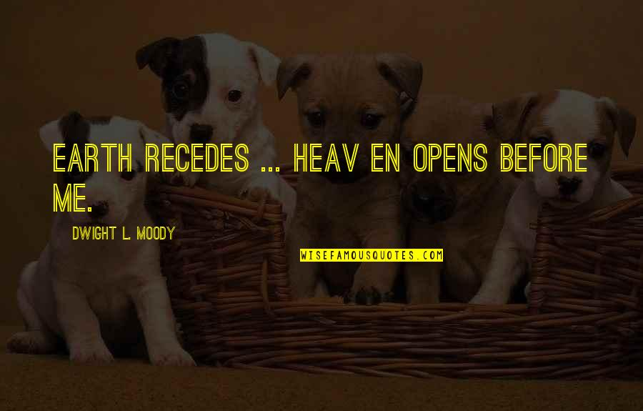 Recedes Quotes By Dwight L. Moody: Earth recedes ... Heav en opens before me.