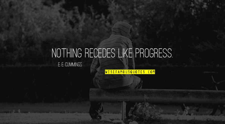 Recedes Quotes By E. E. Cummings: Nothing recedes like progress.
