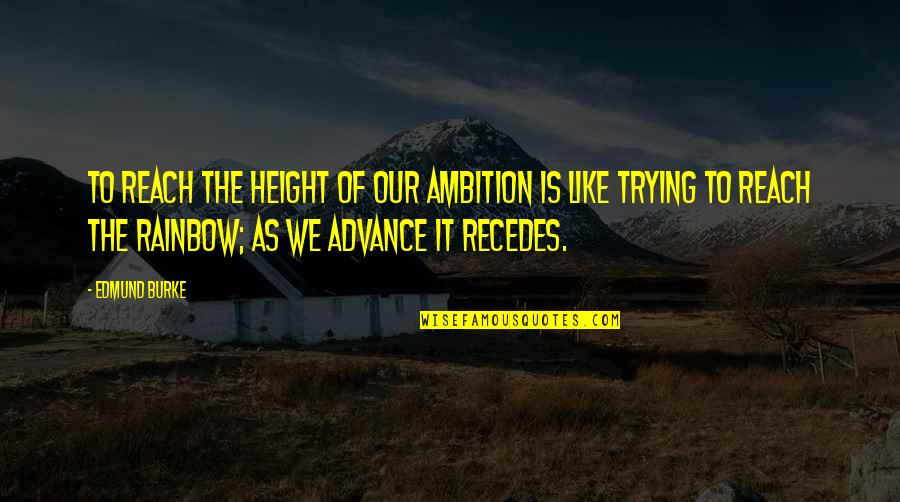 Recedes Quotes By Edmund Burke: To reach the height of our ambition is