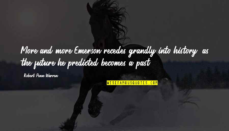 Recedes Quotes By Robert Penn Warren: More and more Emerson recedes grandly into history,