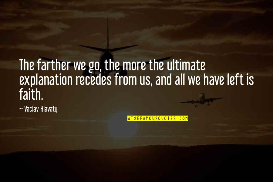 Recedes Quotes By Vaclav Hlavaty: The farther we go, the more the ultimate