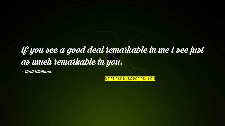 Recedes Quotes By Walt Whitman: If you see a good deal remarkable in