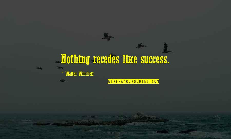 Recedes Quotes By Walter Winchell: Nothing recedes like success.