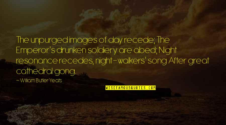Recedes Quotes By William Butler Yeats: The unpurged images of day recede; The Emperor's