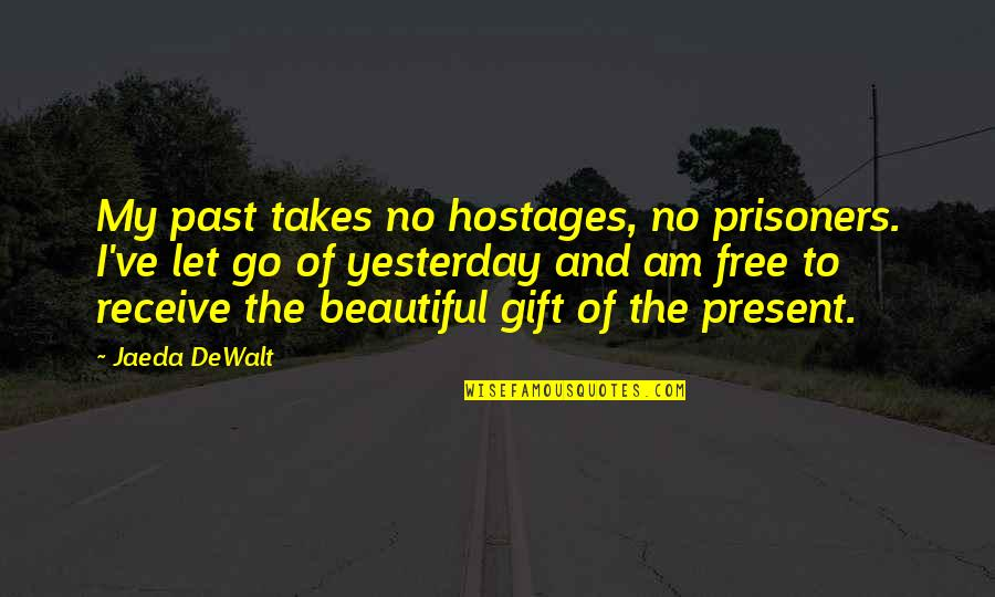 Receive Present Quotes By Jaeda DeWalt: My past takes no hostages, no prisoners. I've