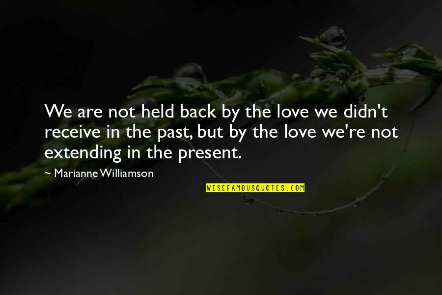 Receive Present Quotes By Marianne Williamson: We are not held back by the love