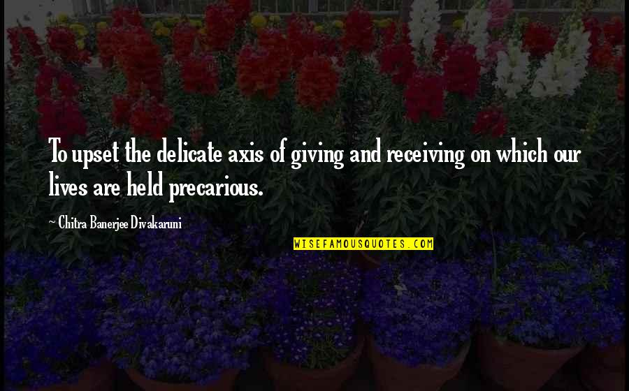Receiving And Giving Quotes By Chitra Banerjee Divakaruni: To upset the delicate axis of giving and