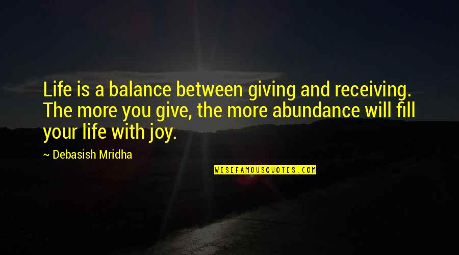 Receiving And Giving Quotes By Debasish Mridha: Life is a balance between giving and receiving.