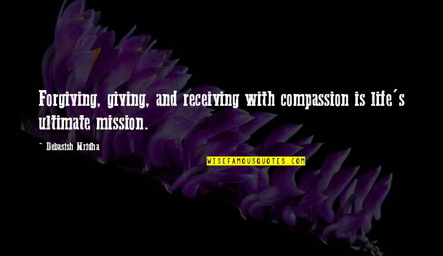 Receiving And Giving Quotes By Debasish Mridha: Forgiving, giving, and receiving with compassion is life's