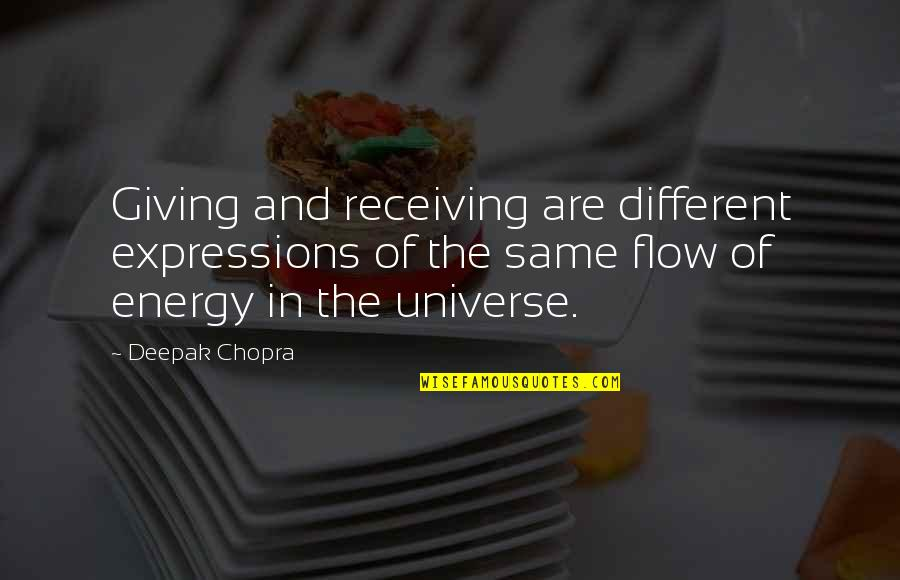 Receiving And Giving Quotes By Deepak Chopra: Giving and receiving are different expressions of the