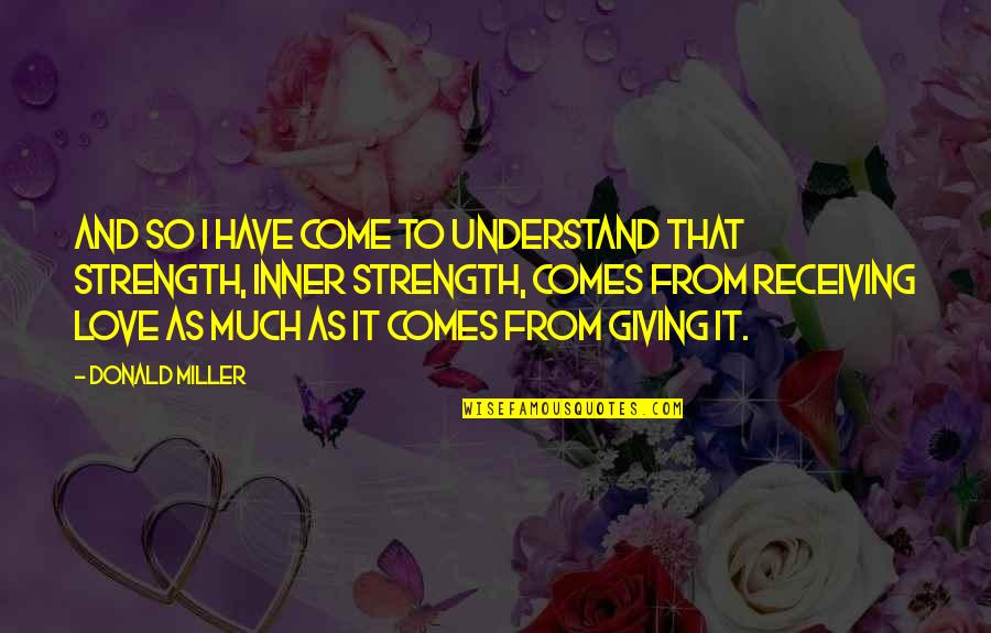 Receiving And Giving Quotes By Donald Miller: And so I have come to understand that