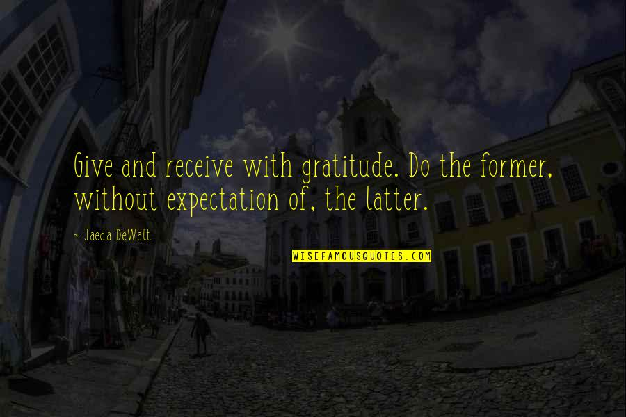 Receiving And Giving Quotes By Jaeda DeWalt: Give and receive with gratitude. Do the former,