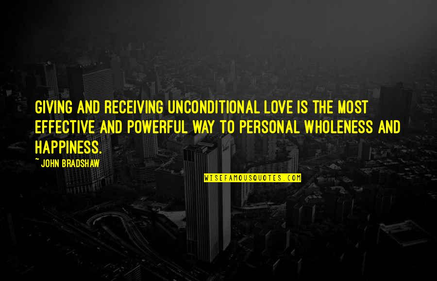 Receiving And Giving Quotes By John Bradshaw: Giving and receiving unconditional love is the most