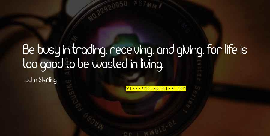 Receiving And Giving Quotes By John Sterling: Be busy in trading, receiving, and giving, for