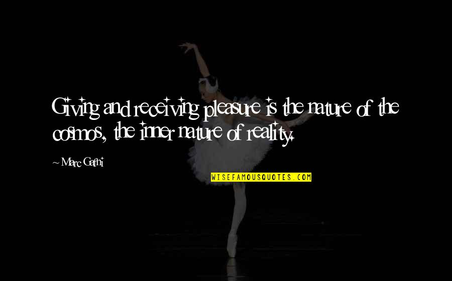 Receiving And Giving Quotes By Marc Gafni: Giving and receiving pleasure is the nature of