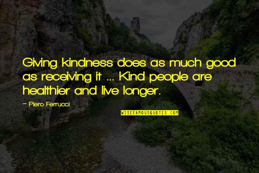 Receiving And Giving Quotes By Piero Ferrucci: Giving kindness does as much good as receiving