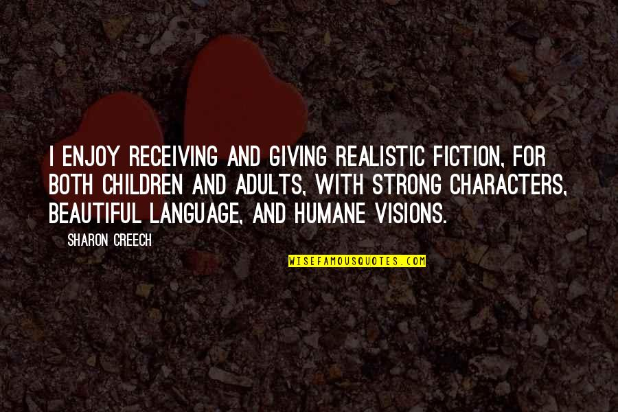 Receiving And Giving Quotes By Sharon Creech: I enjoy receiving and giving realistic fiction, for