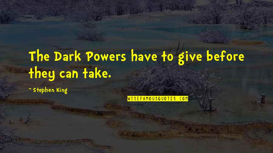 Receiving And Giving Quotes By Stephen King: The Dark Powers have to give before they