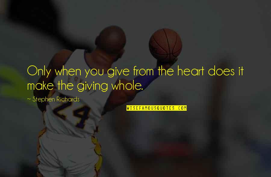 Receiving And Giving Quotes By Stephen Richards: Only when you give from the heart does
