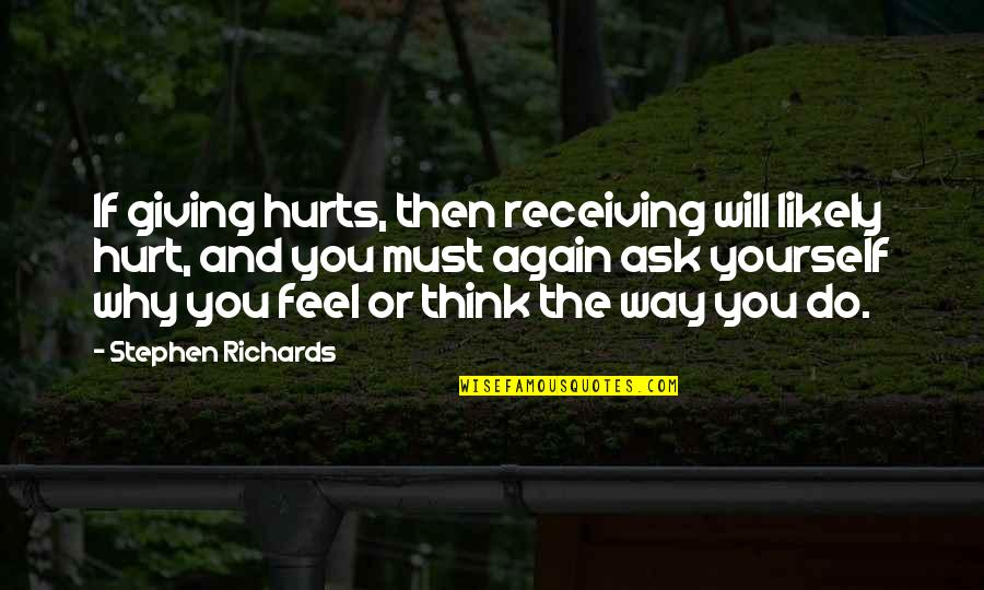 Receiving And Giving Quotes By Stephen Richards: If giving hurts, then receiving will likely hurt,