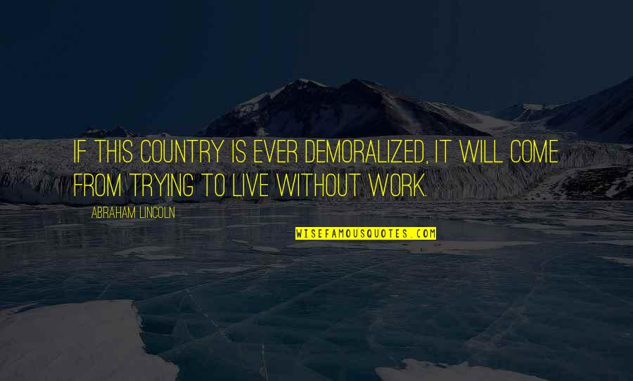 Receiving Positive Feedback Quotes By Abraham Lincoln: If this country is ever demoralized, it will