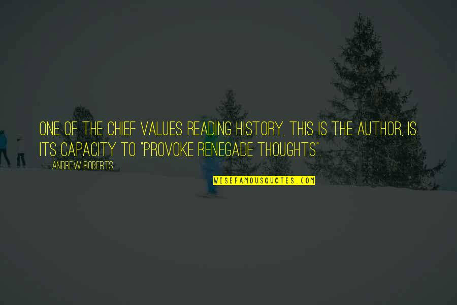 Receiving Positive Feedback Quotes By Andrew Roberts: One of the chief values reading history, this