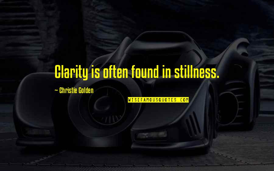 Receiving Positive Feedback Quotes By Christie Golden: Clarity is often found in stillness.