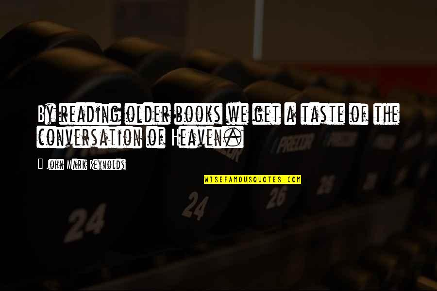 Receiving Positive Feedback Quotes By John Mark Reynolds: By reading older books we get a taste