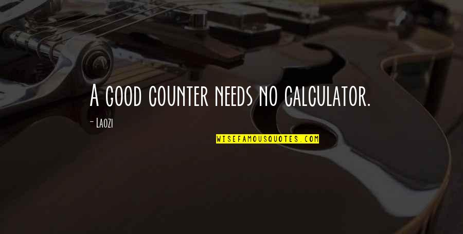 Receiving Positive Feedback Quotes By Laozi: A good counter needs no calculator.