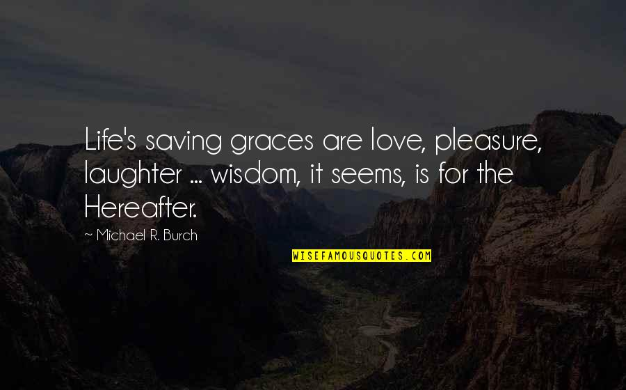 Receiving Positive Feedback Quotes By Michael R. Burch: Life's saving graces are love, pleasure, laughter ...
