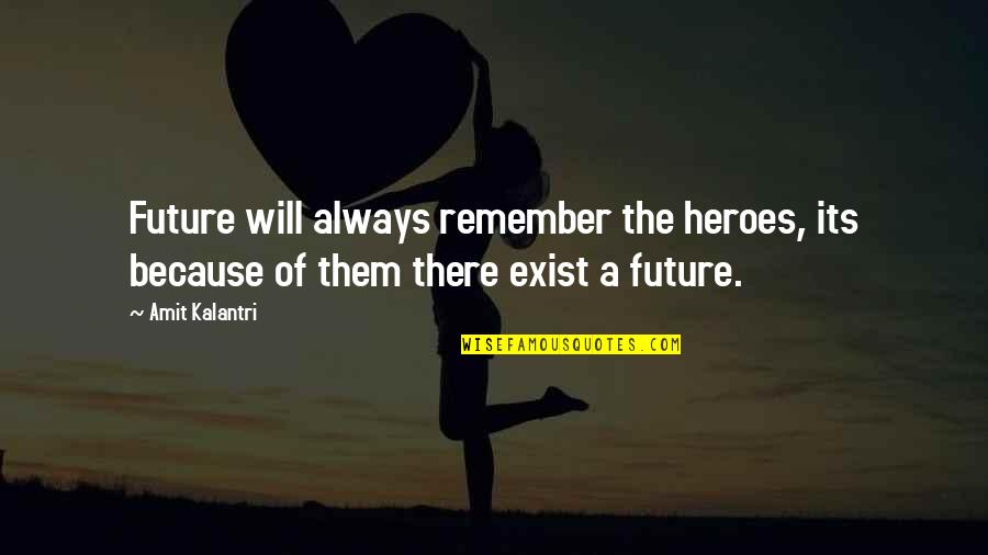 Recent Highlights Love Quotes By Amit Kalantri: Future will always remember the heroes, its because