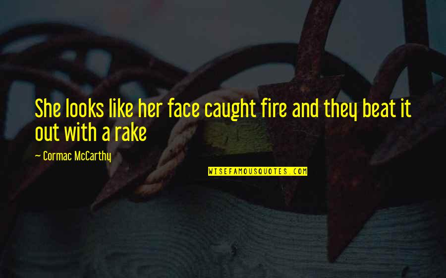Recent Highlights Love Quotes By Cormac McCarthy: She looks like her face caught fire and