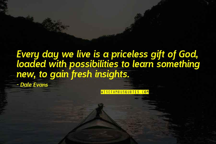 Recent Highlights Love Quotes By Dale Evans: Every day we live is a priceless gift
