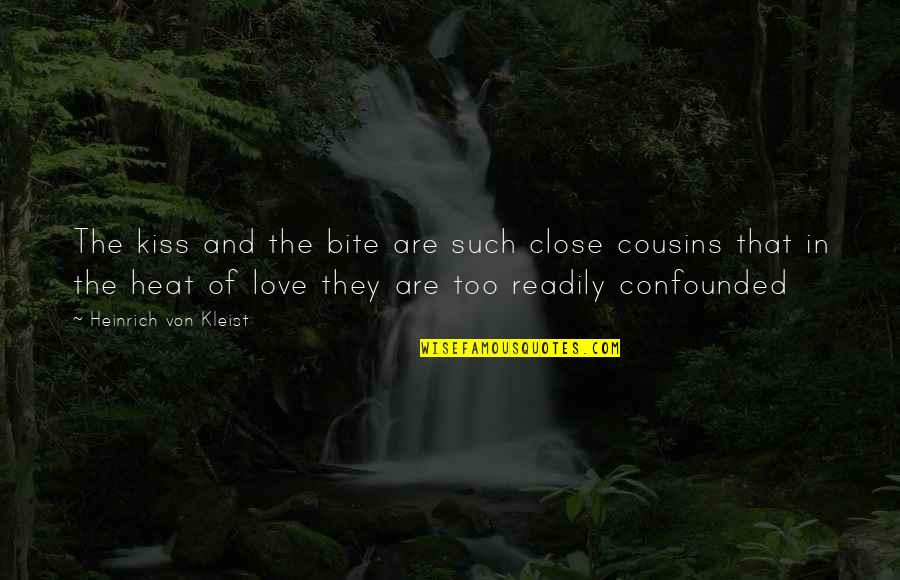 Recent Highlights Love Quotes By Heinrich Von Kleist: The kiss and the bite are such close