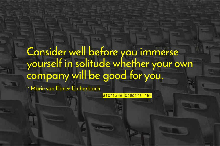 Recent Highlights Love Quotes By Marie Von Ebner-Eschenbach: Consider well before you immerse yourself in solitude