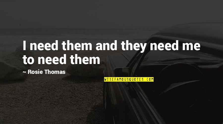 Recent Highlights Love Quotes By Rosie Thomas: I need them and they need me to