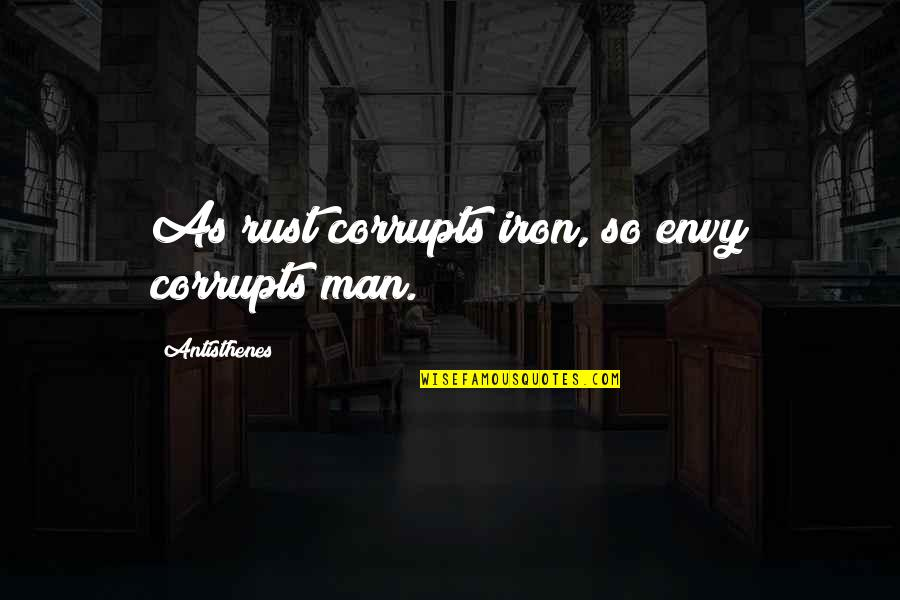 Reciprocate Quotes By Antisthenes: As rust corrupts iron, so envy corrupts man.
