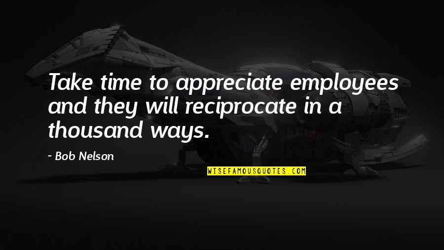 Reciprocate Quotes By Bob Nelson: Take time to appreciate employees and they will