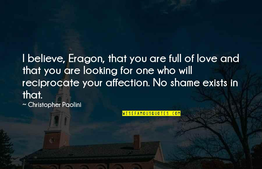 Reciprocate Quotes By Christopher Paolini: I believe, Eragon, that you are full of