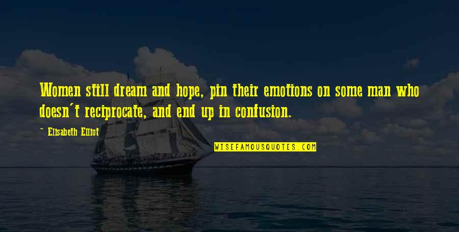 Reciprocate Quotes By Elisabeth Elliot: Women still dream and hope, pin their emotions