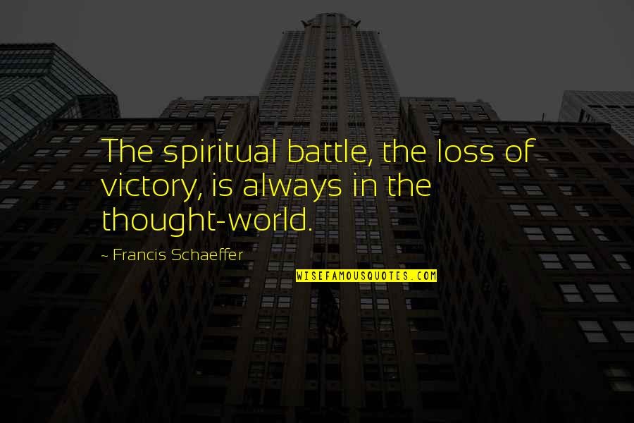 Reciprocate Quotes By Francis Schaeffer: The spiritual battle, the loss of victory, is