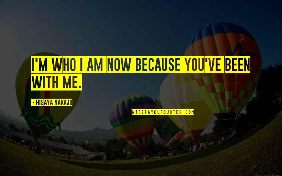 Reciprocate Quotes By Hisaya Nakajo: I'm who I am now because you've been