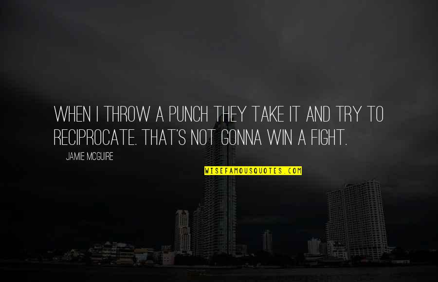 Reciprocate Quotes By Jamie McGuire: When I throw a punch they take it