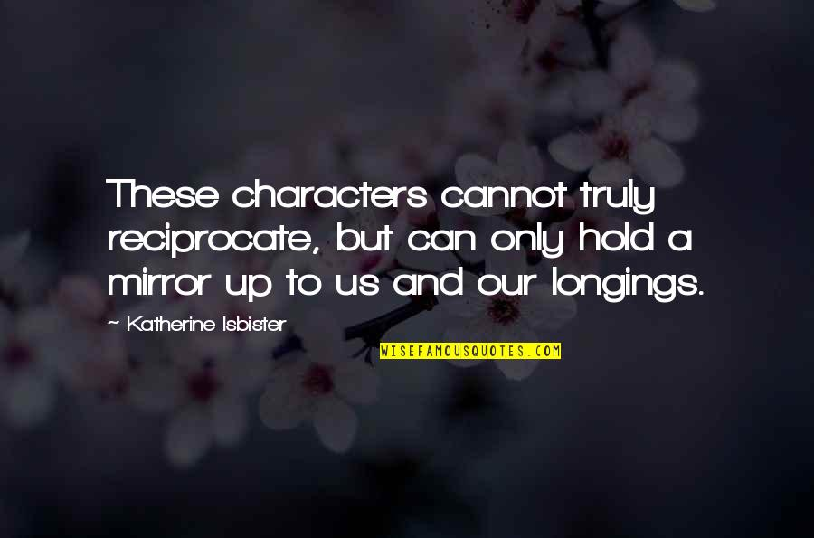 Reciprocate Quotes By Katherine Isbister: These characters cannot truly reciprocate, but can only