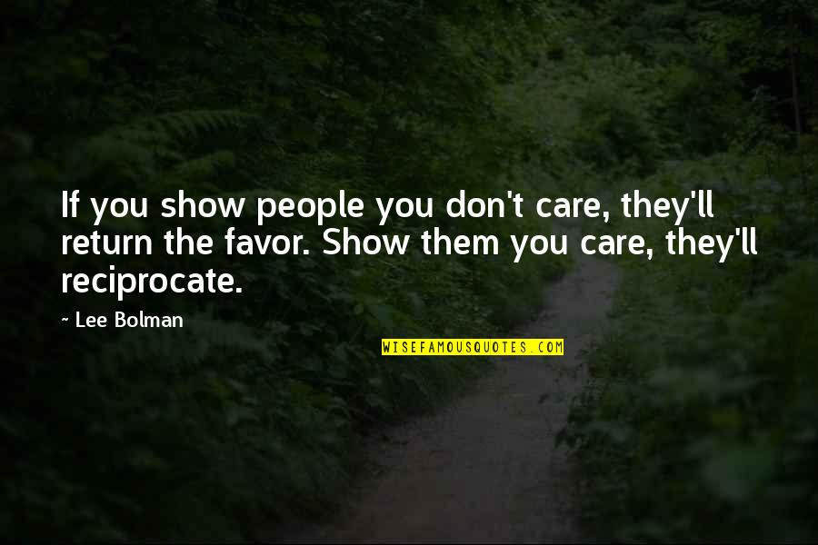 Reciprocate Quotes By Lee Bolman: If you show people you don't care, they'll
