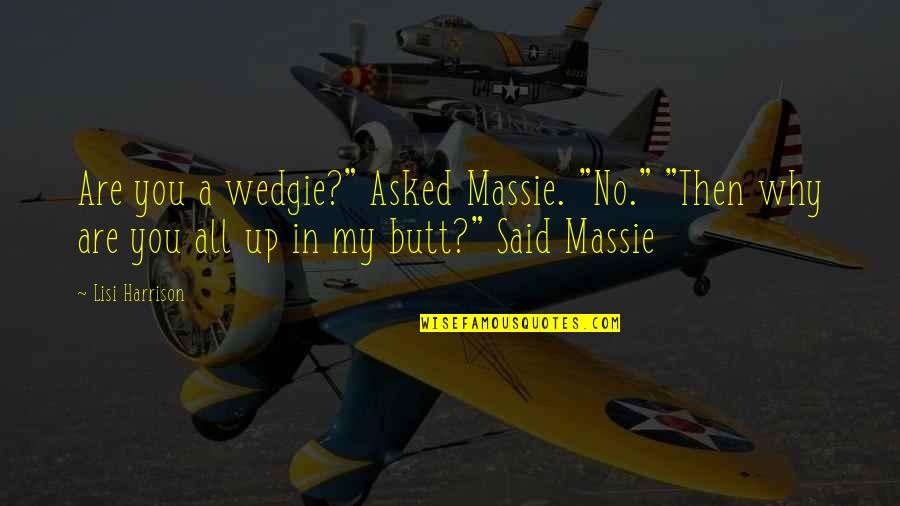 """Reciprocate Quotes By Lisi Harrison: Are you a wedgie?"""" Asked Massie. """"No."""" """"Then"""
