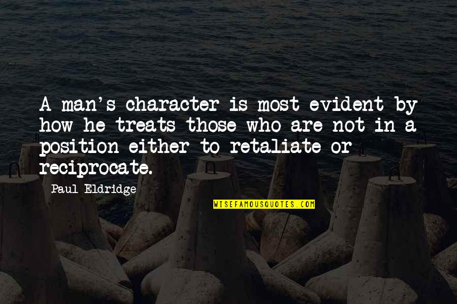 Reciprocate Quotes By Paul Eldridge: A man's character is most evident by how