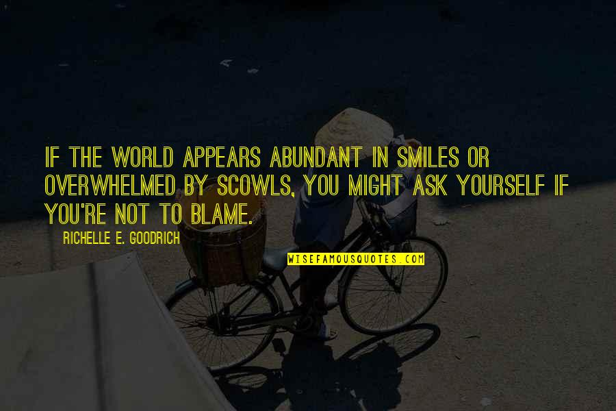 Reciprocate Quotes By Richelle E. Goodrich: If the world appears abundant in smiles or
